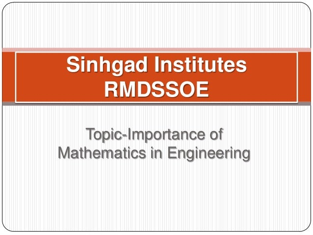 Topic-Importance of Mathematics in Engineering Sinhgad Institutes RMDSSOE