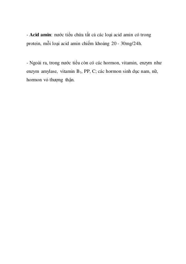 - Acid amin: nước tiểu chứa tất cả các loại acid amin có trong protein, mỗi loại acid amin chiếm khoảng 20 - 30mg/24h. - N...