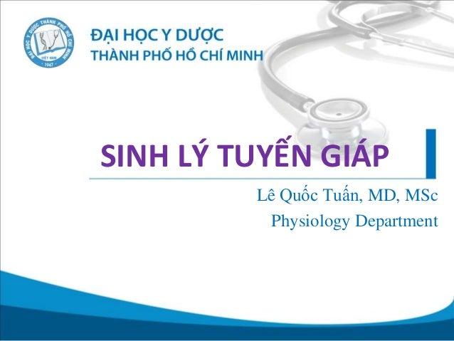 SINH LÝ TUYẾN GIÁP Lê Quốc Tuấn, MD, MSc Physiology Department