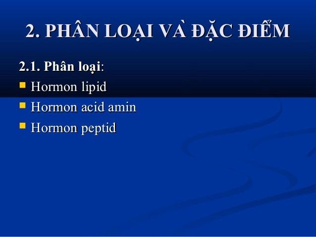 2. PHÂN LOẠI VÀ ĐẶC ĐIỂM2. PHÂN LOẠI VÀ ĐẶC ĐIỂM 2.1. Phân loại2.1. Phân loại::  Hormon lipidHormon lipid  Hormo...