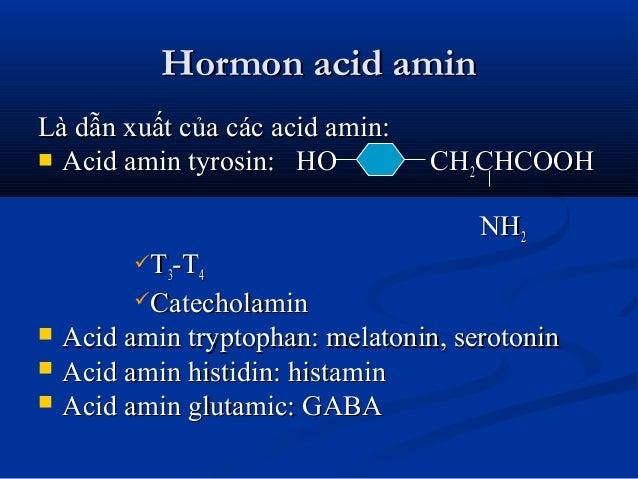 Hormon acid aminHormon acid amin Là dẫn xuất của các acid amin:Là dẫn xuất của các acid amin:  Acid amin tyrosin: HO CHAc...
