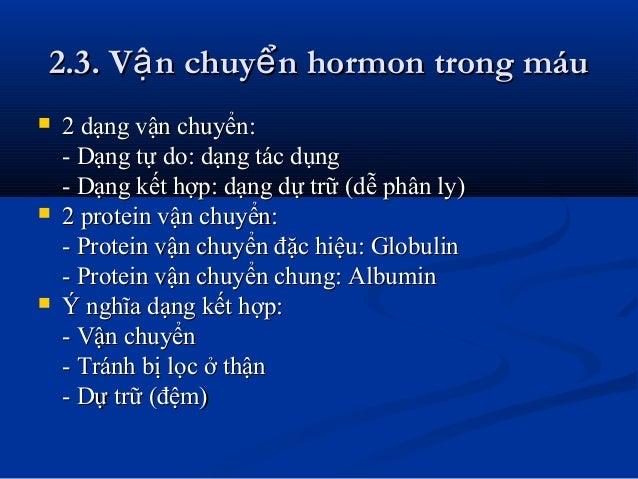 2.3. V n chuy n hormon trong máuậ ể2.3. V n chuy n hormon trong máuậ ể  2 dạng vận chuyển:2 dạng vận chuyển: - Dạng tự do...