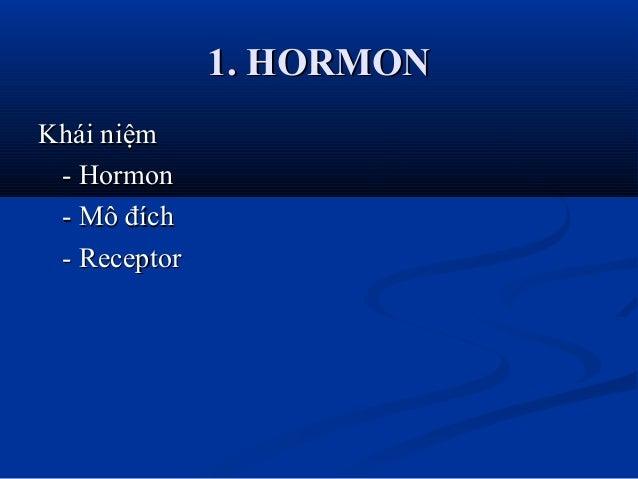 1. HORMON1. HORMON Khái niệmKhái niệm - Hormon- Hormon - Mô đích- Mô đích - Receptor- Receptor