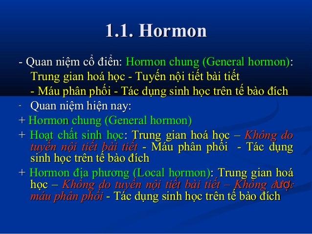 1.1. Hormon1.1. Hormon - Quan niệm cổ điển:- Quan niệm cổ điển: Hormon chung (General hormon)Hormon chung (General hormon)...
