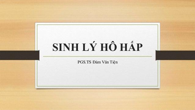 SINH LÝ HÔ HẤP PGS.TS Đàm Văn Tiện