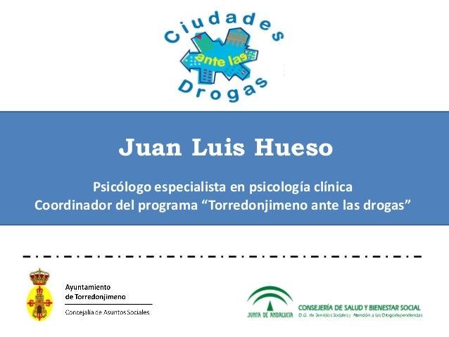 """Juan Luis HuesoPsicólogo especialista en psicología clínicaCoordinador del programa """"Torredonjimeno ante las drogas"""""""
