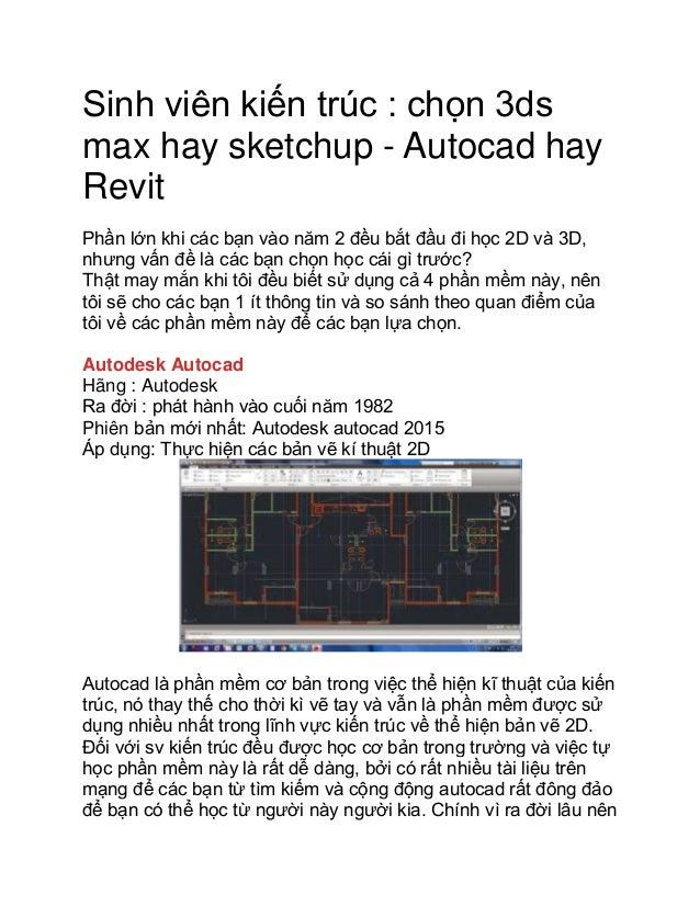 Sinh viên kiến trúc : chọn 3ds max hay sketchup - Autocad hay Revit Phần lớn khi các bạn vào năm 2 đều bắt đầu đi học 2D v...