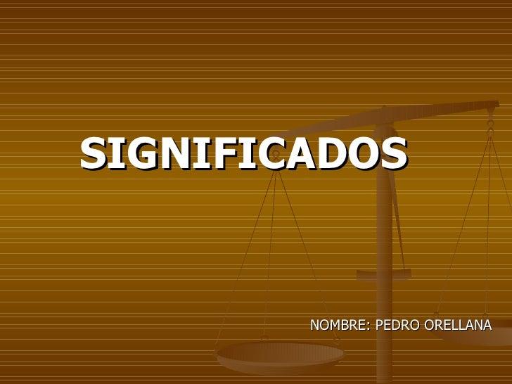 NOMBRE: PEDRO ORELLANA   SIGNIFICADOS