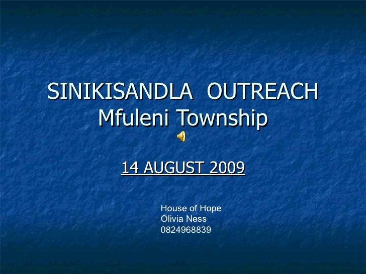 SINIKISANDLA  OUTREACH Mfuleni Township 14 AUGUST 2009 House of Hope Olivia Ness 0824968839