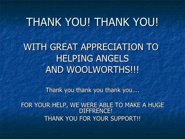 THANK YOU! THANK YOU! <ul><li>WITH GREAT APPRECIATION TO  </li></ul><ul><li>HELPING ANGELS </li></ul><ul><li>AND WOOLWORTH...