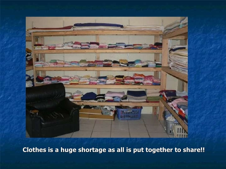 <ul><li>Clothes is a huge shortage as all is put together to share!! </li></ul>
