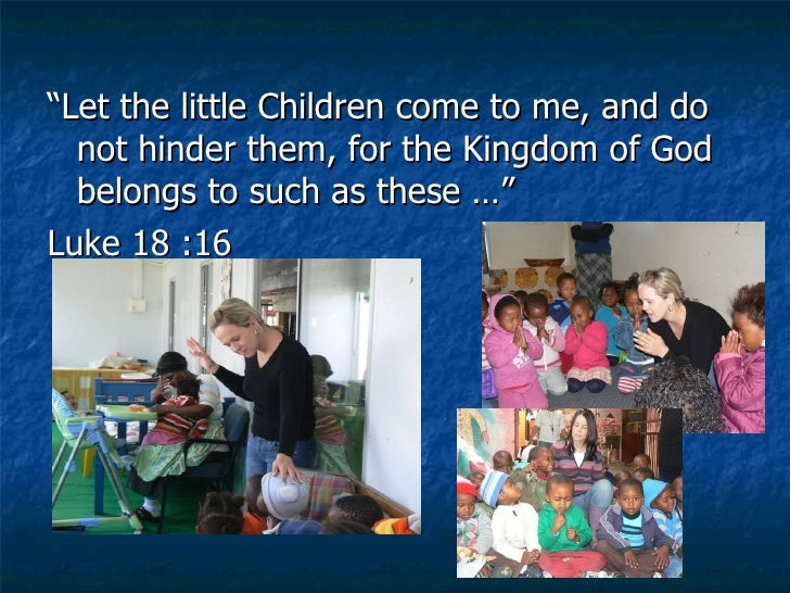 """<ul><li>""""Let the little Children come to me, and do not hinder them, for the Kingdom of God belongs to such as these …"""" </..."""
