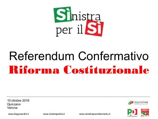 Referendum Confermativo Riforma Costituzionale www.diegozardini.it www.sinistraperilsi.it www.sinistraecambiamento.it 10 o...