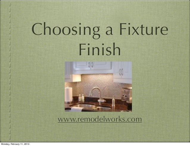 Choosing a Fixture                                 Finish                               www.remodelworks.comMonday, Februa...