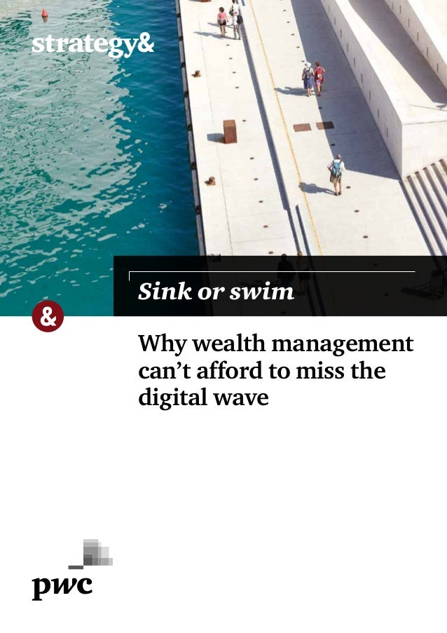 Why wealth management can't afford to miss the digital wave Sink or swim