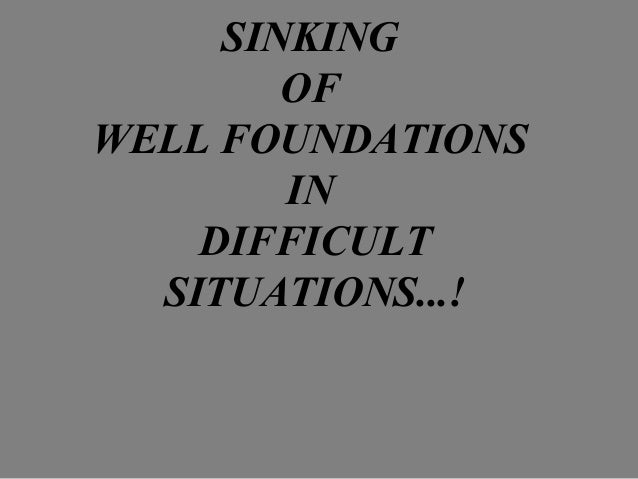 SINKING OF WELL FOUNDATIONS IN DIFFICULT SITUATIONS...!