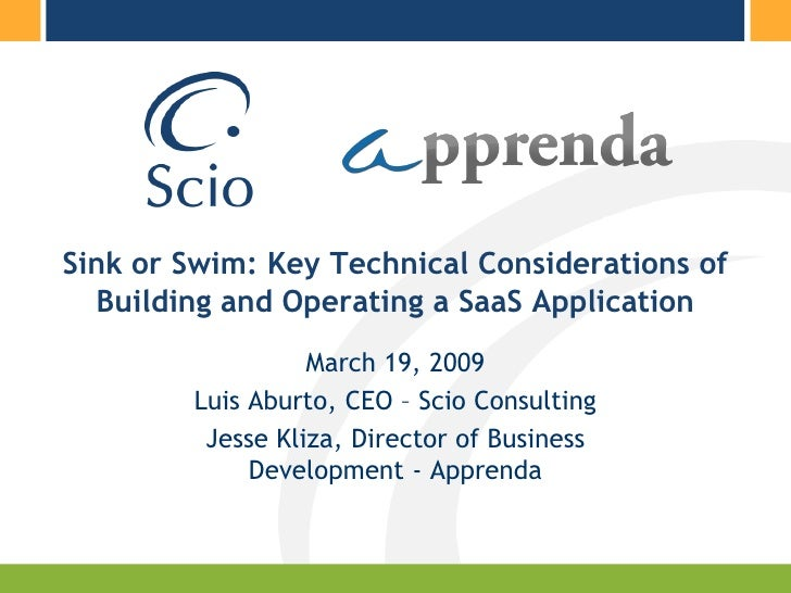 Sink or Swim: Key Technical Considerations of   Building and Operating a SaaS Application                   March 19, 2009...