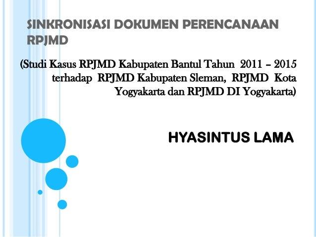 SINKRONISASI DOKUMEN PERENCANAAN RPJMD(Studi Kasus RPJMD Kabupaten Bantul Tahun 2011 – 2015       terhadap RPJMD Kabupaten...