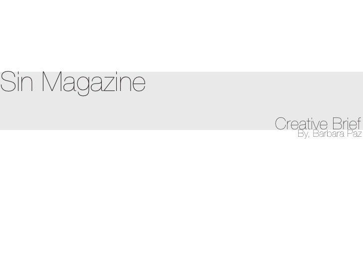 Sin Magazine                Creative Brief                   By, Barbara Paz