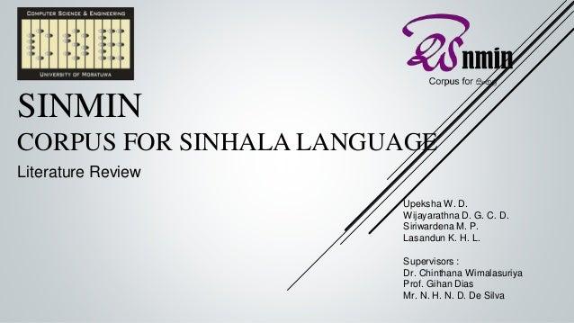 SINMIN CORPUS FOR SINHALA LANGUAGE Literature Review Upeksha W. D. Wijayarathna D. G. C. D. Siriwardena M. P. Lasandun K. ...