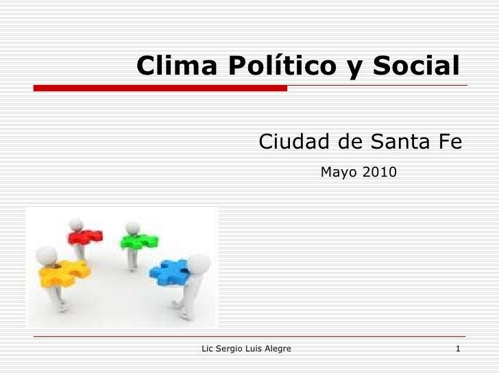 Clima Político y Social <ul><li>Ciudad de Santa Fe </li></ul><ul><li>Mayo 2010 </li></ul>