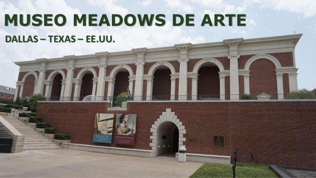 MUSEO MEADOWS DE ARTE DALLAS – TEXAS – EE.UU.