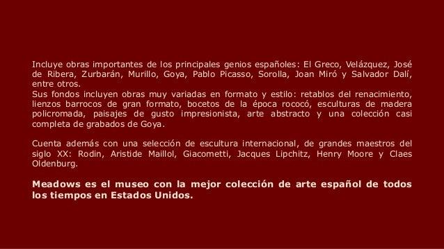 Incluye obras importantes de los principales genios españoles: El Greco, Velázquez, José de Ribera, Zurbarán, Murillo, Goy...