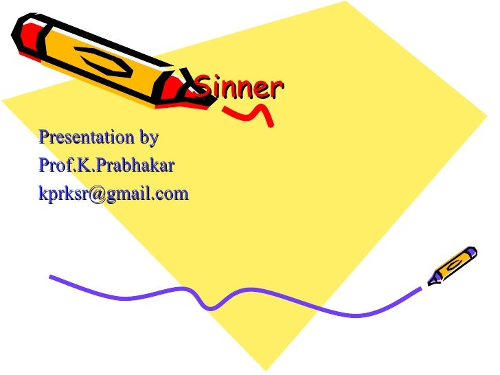 Sinner  Presentation by Prof.K.Prabhakar [email_address]