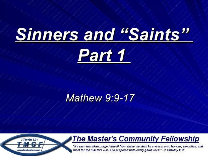 "Sinners and ""Saints""       Part 1     Mathew 9:9-17"