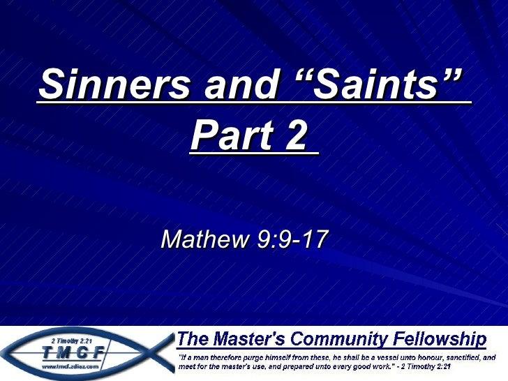 "Sinners and ""Saints""       Part 2     Mathew 9:9-17"