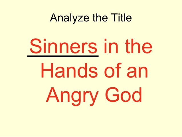 sinners hands angry Need help with part 1 in jonathan edwards's sinners in the hands of an angry god check out our revolutionary side-by-side summary and analysis.