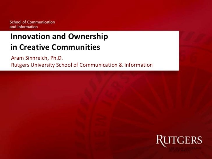 Innovation and Ownership in Creative Communities<br />Aram Sinnreich, Ph.D.Rutgers University School of Communication & In...