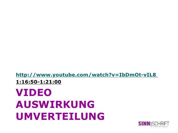 http://www.youtube.com/watch?v=IbDmOt-vIL81:16:50-1:21:00VIDEOAUSWIRKUNGUMVERTEILUNG