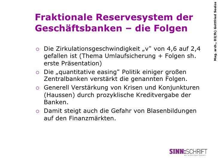 Mag. arch., DI(fh) Gottfried SeelosFraktionale Reservesystem derGeschäftsbanken – die Folgen¡   Die Zirkulationsgeschwin...