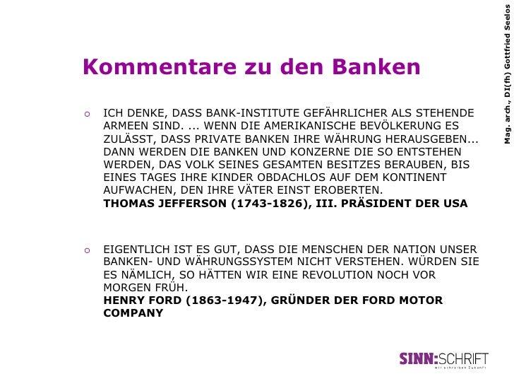 Mag. arch., DI(fh) Gottfried SeelosKommentare zu den Banken¡   ICH DENKE, DASS BANK-INSTITUTE GEFÄHRLICHER ALS STEHENDE ...