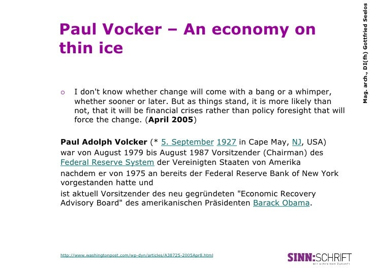 Mag. arch., DI(fh) Gottfried SeelosPaul Vocker – An economy onthin ice¡   I dont know whether change will come with a ba...