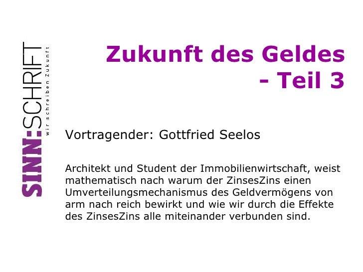 Zukunft des Geldes                   - Teil 3Vortragender: Gottfried SeelosArchitekt und Student der Immobilienwirtschaft,...
