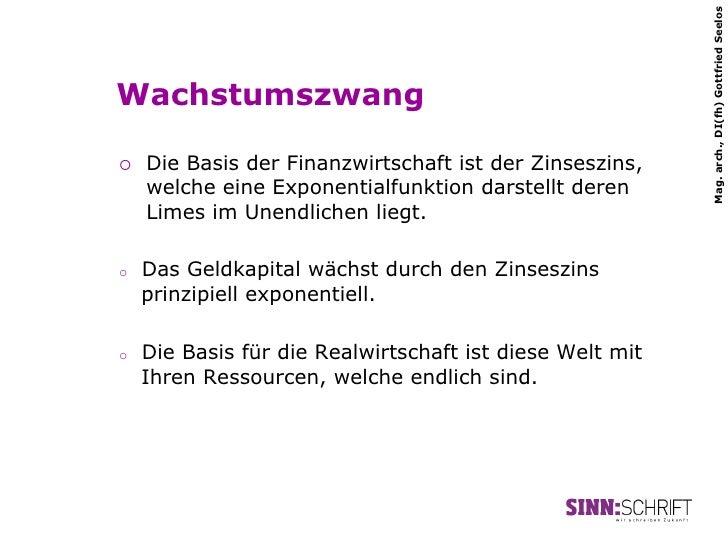 Mag. arch., DI(fh) Gottfried SeelosWachstumszwang¡   Die Basis der Finanzwirtschaft ist der Zinseszins,      welche eine...