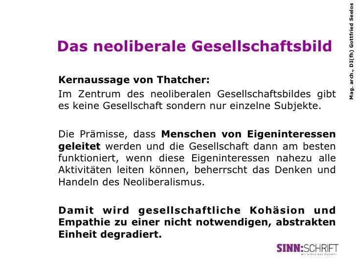 Mag. arch., DI(fh) Gottfried SeelosDas neoliberale GesellschaftsbildKernaussage von Thatcher:Im Zentrum des neoliberalen G...