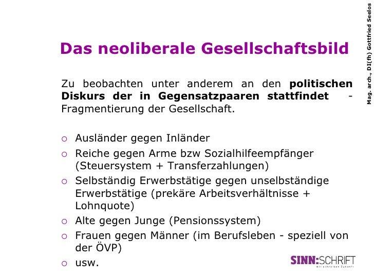 Mag. arch., DI(fh) Gottfried SeelosDas neoliberale GesellschaftsbildZu beobachten unter anderem an den politischenDiskurs ...
