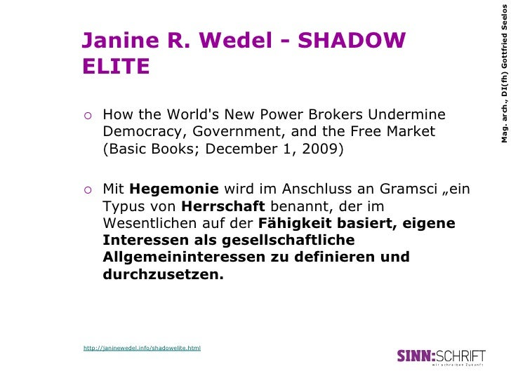 Mag. arch., DI(fh) Gottfried SeelosJanine R. Wedel - SHADOWELITE¡   How the Worlds New Power Brokers Undermine      Demo...