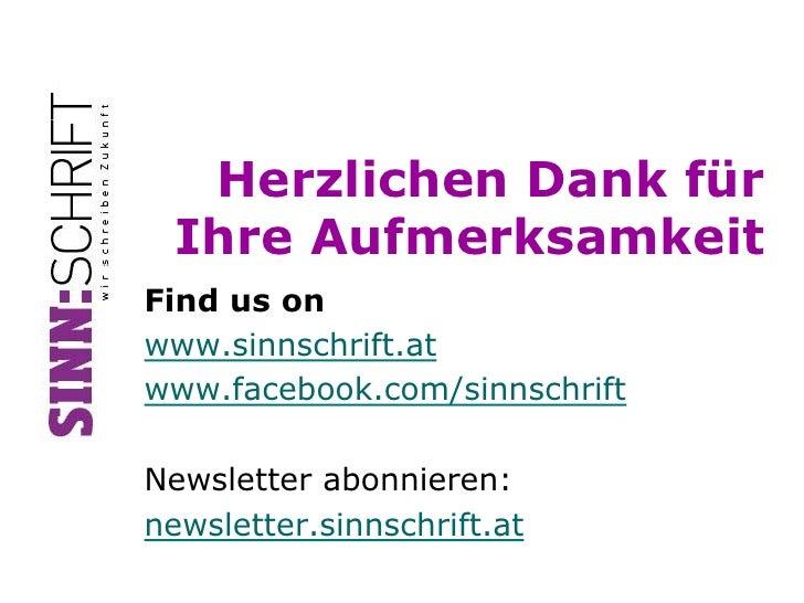 Herzlichen Dank für  Ihre AufmerksamkeitFind us onwww.sinnschrift.atwww.facebook.com/sinnschriftNewsletter abonnieren:news...