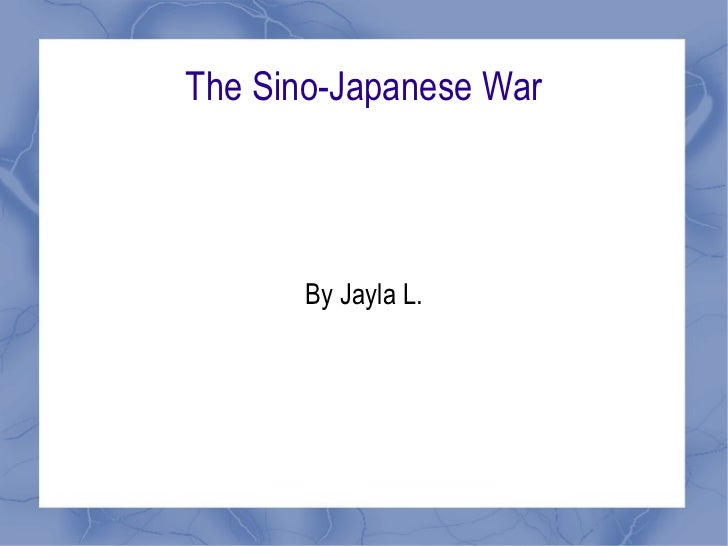 The Sino-Japanese War By Jayla L.