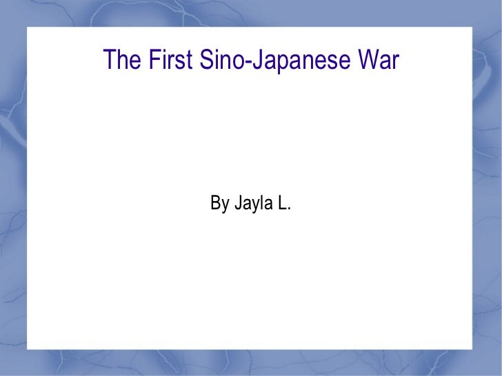 The First Sino-Japanese War By Jayla L.