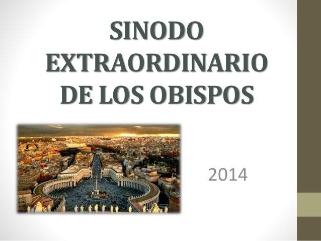 SINODO  EXTRAORDINARIO  DE LOS OBISPOS  2014
