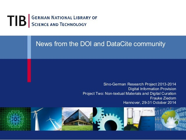 News from the DOI and DataCite community  Sino-German Research Project 2013-2014  Digital Information Provision  Project T...