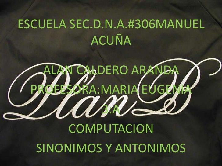 ESCUELA SEC.D.N.A.#306MANUEL           ACUÑA   ALAN CALDERO ARANDA PROFESORA:MARIA EUGENIA            3:A       COMPUTACIO...