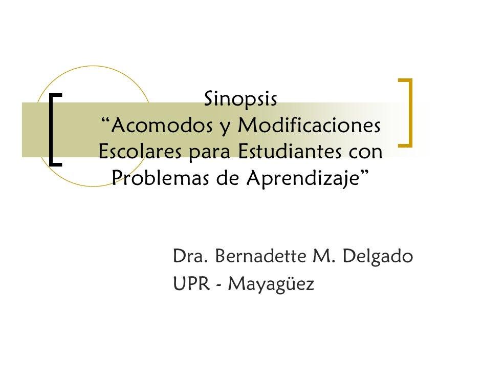 """Sinopsis """"Acomodos y Modificaciones Escolares para Estudiantes con  Problemas de Aprendizaje""""          Dra. Bernadette M. ..."""