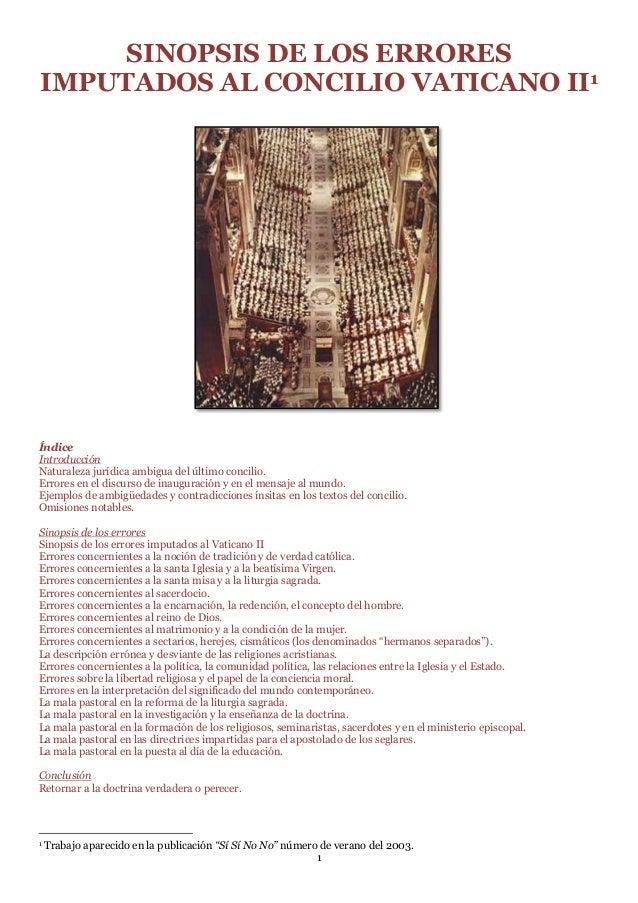 SINOPSIS DE LOS ERRORESIMPUTADOS AL CONCILIO VATICANO II1ÍndiceIntroducciónNaturaleza jurídica ambigua del último concilio...