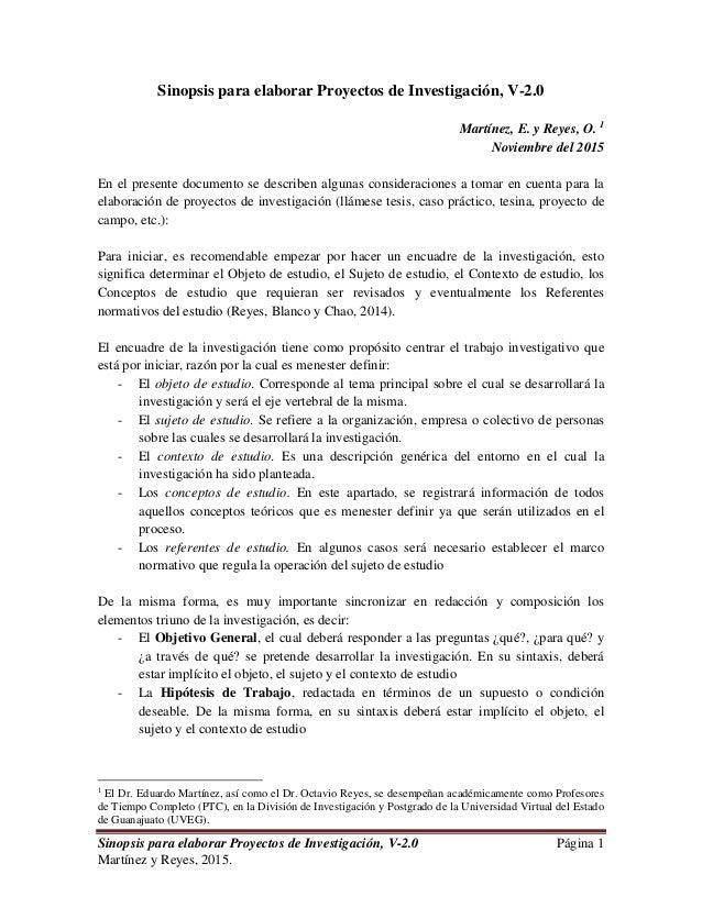 Sinopsis para elaborar Proyectos de Investigación, V-2.0 Página 1 Martínez y Reyes, 2015. Sinopsis para elaborar Proyectos...